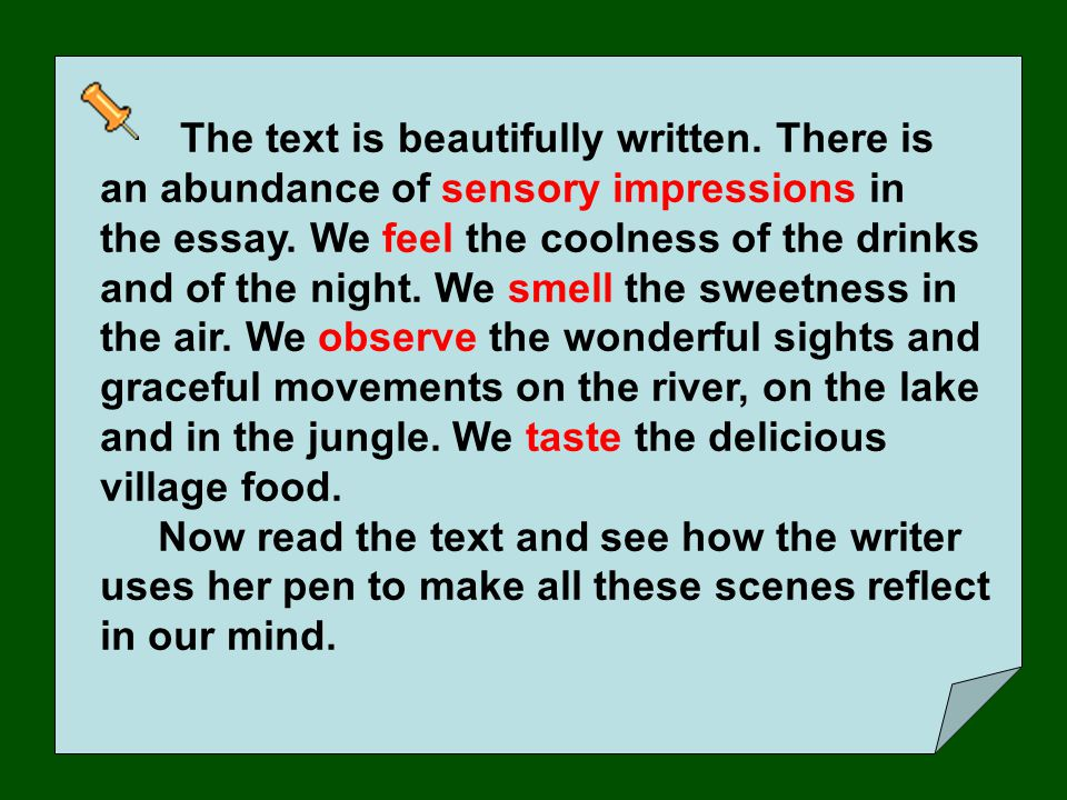 The text is beautifully written.There is an abundance of sensory impressions in the essay.