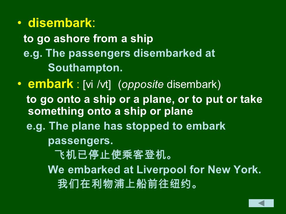 disembark: to go ashore from a ship e.g. The passengers disembarked at Southampton.