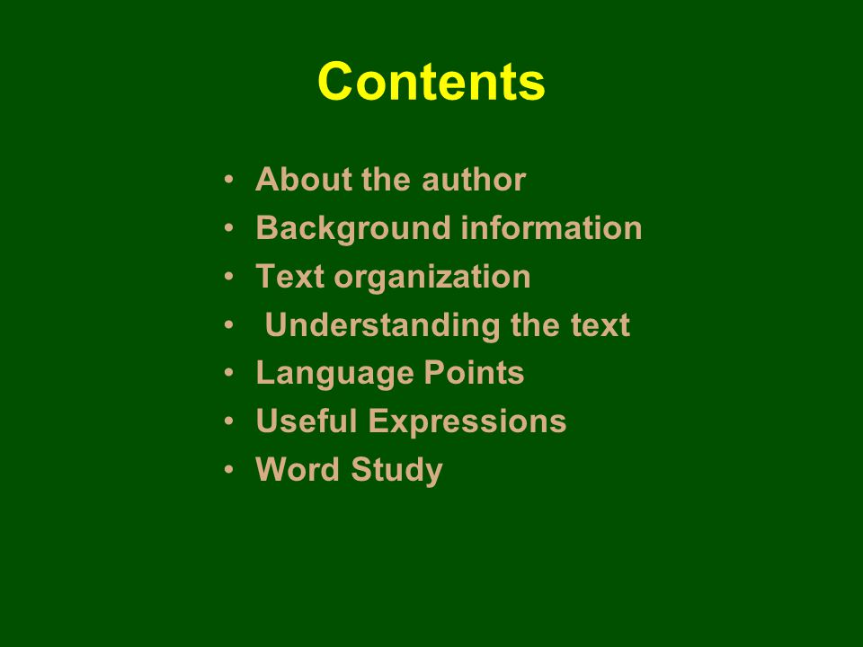 Contents About the author Background information Text organization Understanding the text Language Points Useful Expressions Word Study