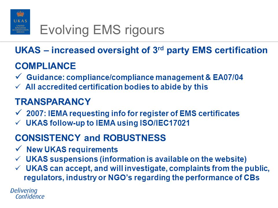 Evolving EMS rigours UKAS – increased oversight of 3 rd party EMS certification COMPLIANCE Guidance: compliance/compliance management & EA07/04 All ac