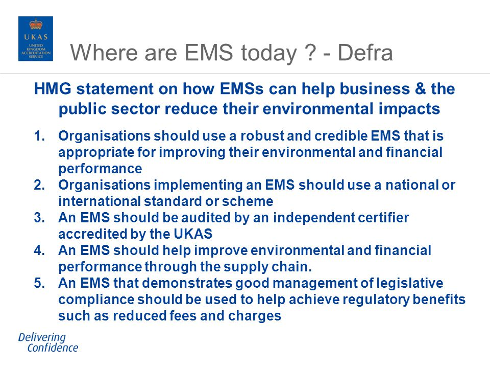 Where are EMS today ? - Defra HMG statement on how EMSs can help business & the public sector reduce their environmental impacts 1.Organisations shoul