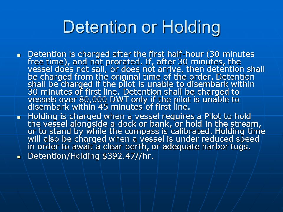 Detention or Holding Detention is charged after the first half-hour (30 minutes free time), and not prorated.