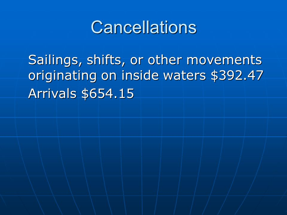 Cancellations Sailings, shifts, or other movements originating on inside waters $392.47 Arrivals $654.15