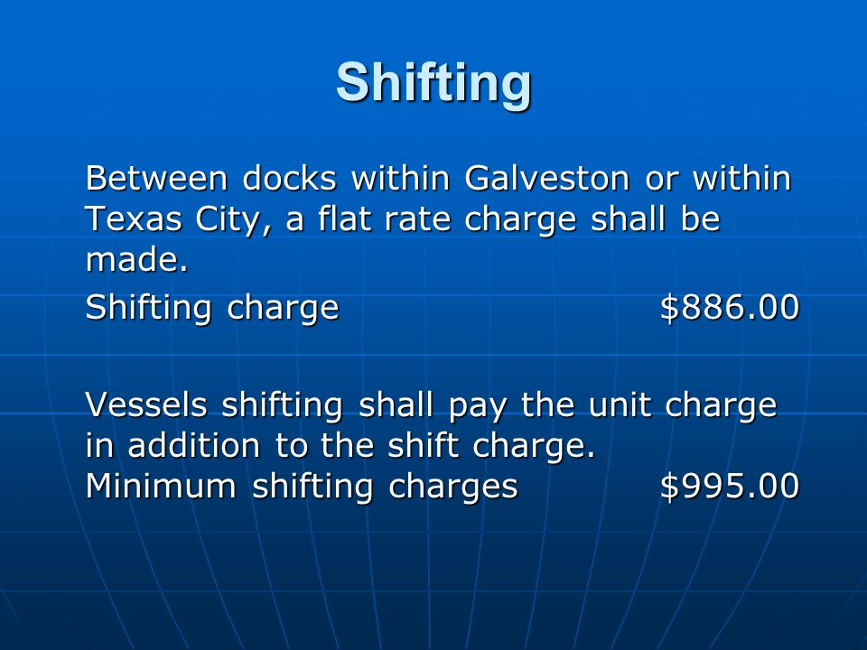 Shifting Between docks within Galveston or within Texas City, a flat rate charge shall be made.