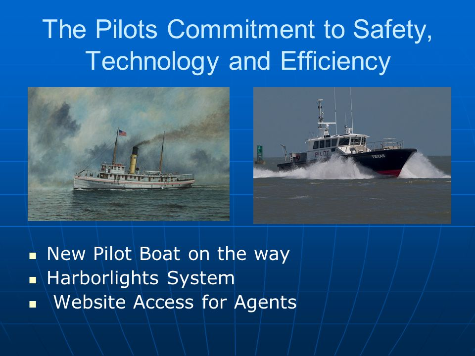 The Pilots Commitment to Safety, Technology and Efficiency New Pilot Boat on the way Harborlights System Website Access for Agents