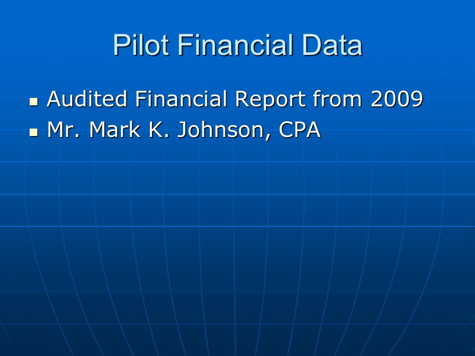 Pilot Financial Data Audited Financial Report from 2009 Audited Financial Report from 2009 Mr.