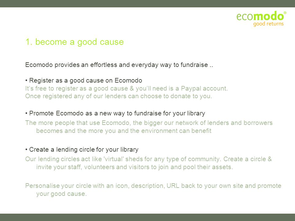 1. become a good cause Ecomodo provides an effortless and everyday way to fundraise..