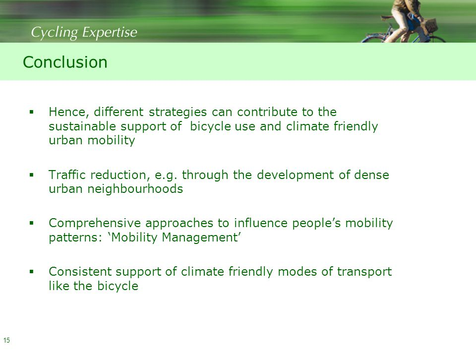 Conclusion  Hence, different strategies can contribute to the sustainable support of bicycle use and climate friendly urban mobility  Traffic reduction, e.g.