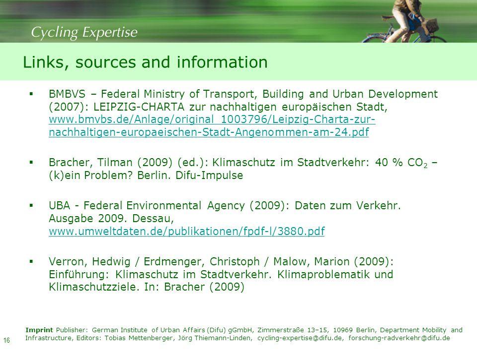 Links, sources and information  BMBVS – Federal Ministry of Transport, Building and Urban Development (2007): LEIPZIG-CHARTA zur nachhaltigen europäischen Stadt, www.bmvbs.de/Anlage/original_1003796/Leipzig-Charta-zur- nachhaltigen-europaeischen-Stadt-Angenommen-am-24.pdf www.bmvbs.de/Anlage/original_1003796/Leipzig-Charta-zur- nachhaltigen-europaeischen-Stadt-Angenommen-am-24.pdf  Bracher, Tilman (2009) (ed.): Klimaschutz im Stadtverkehr: 40 % CO 2 – (k)ein Problem.