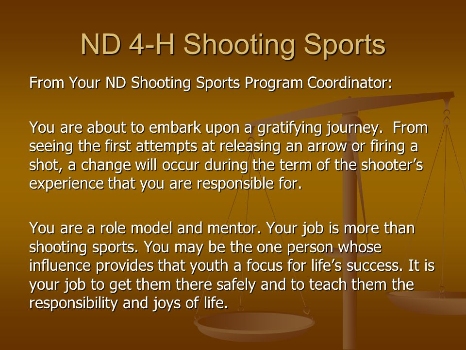 ND 4-H Shooting Sports From Your ND Shooting Sports Program Coordinator: You are about to embark upon a gratifying journey.