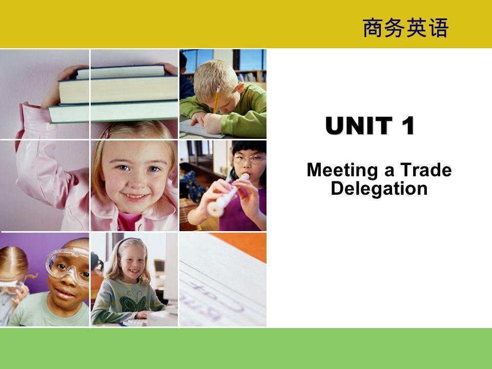 商务英语 UNIT 1 Meeting a Trade Delegation