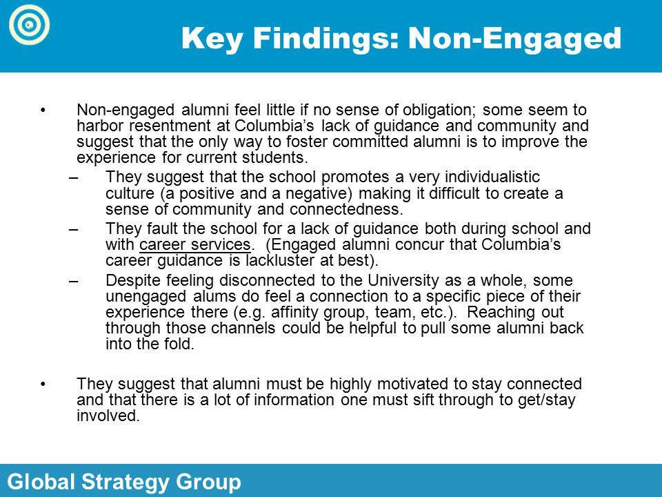 Global Strategy Group, Inc. Global Strategy Group Key Findings: Non-Engaged Non-engaged alumni feel little if no sense of obligation; some seem to har