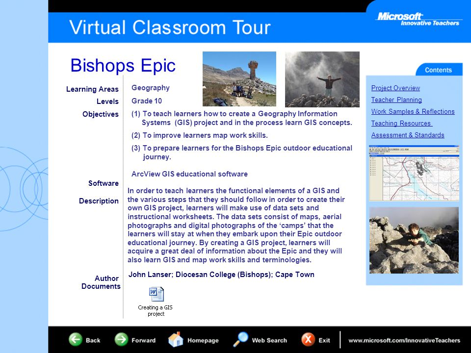 Bishops Epic Project Overview Teacher Planning Work Samples & Reflections Teaching Resources Assessment & Standards Learning Areas Levels Objectives Software Description Author Documents Geography Grade 10 (1) To teach learners how to create a Geography Information Systems (GIS) project and in the process learn GIS concepts.