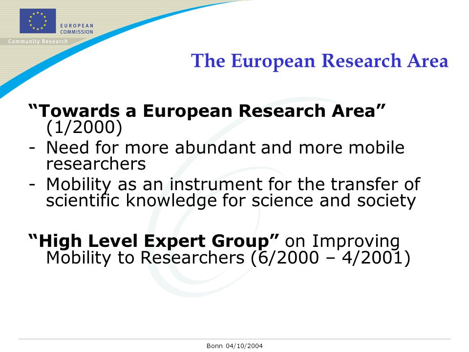 "Bonn 04/10/2004 The European Research Area ""Towards a European Research Area"" (1/2000) -Need for more abundant and more mobile researchers -Mobility a"