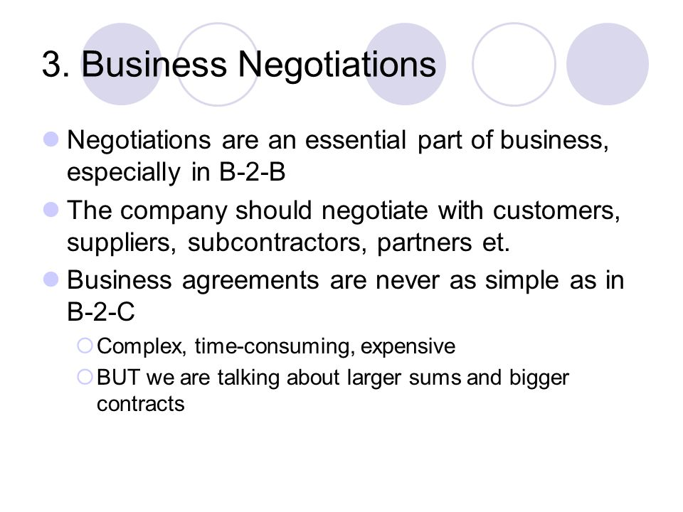 3. Business Negotiations Negotiations are an essential part of business, especially in B-2-B The company should negotiate with customers, suppliers, s