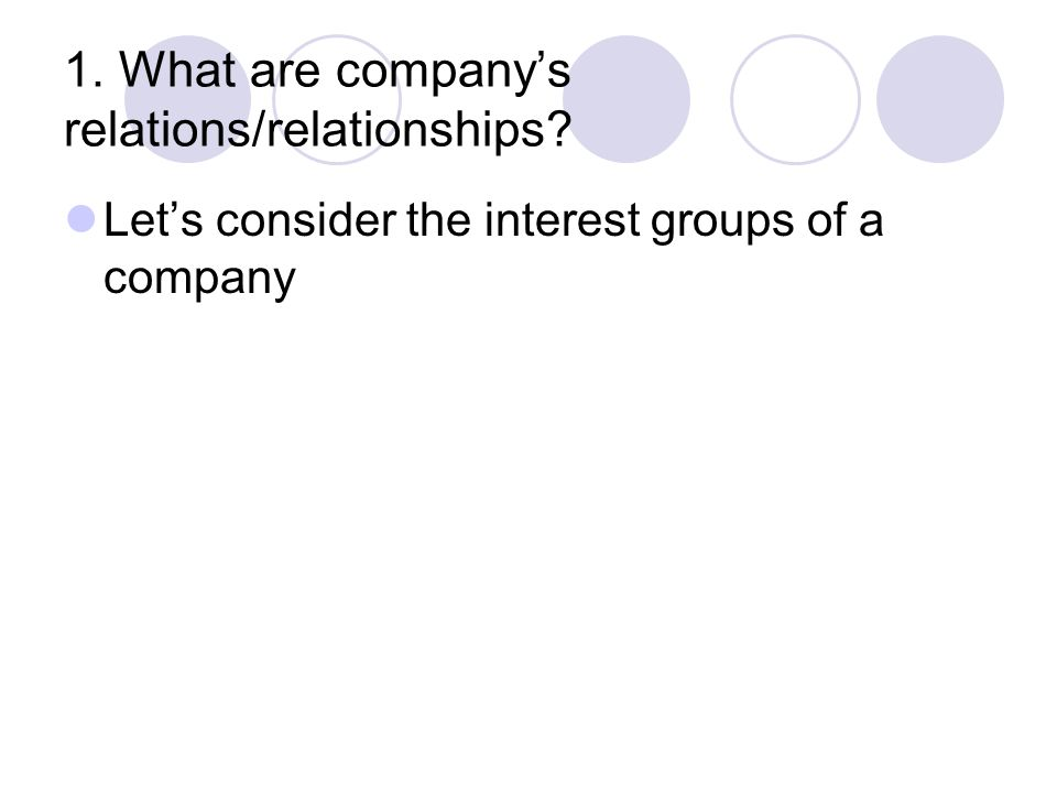 1. What are company's relations/relationships Let's consider the interest groups of a company