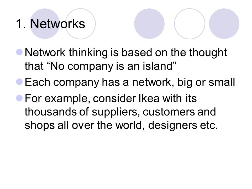"""1. Networks Network thinking is based on the thought that """"No company is an island"""" Each company has a network, big or small For example, consider Ike"""