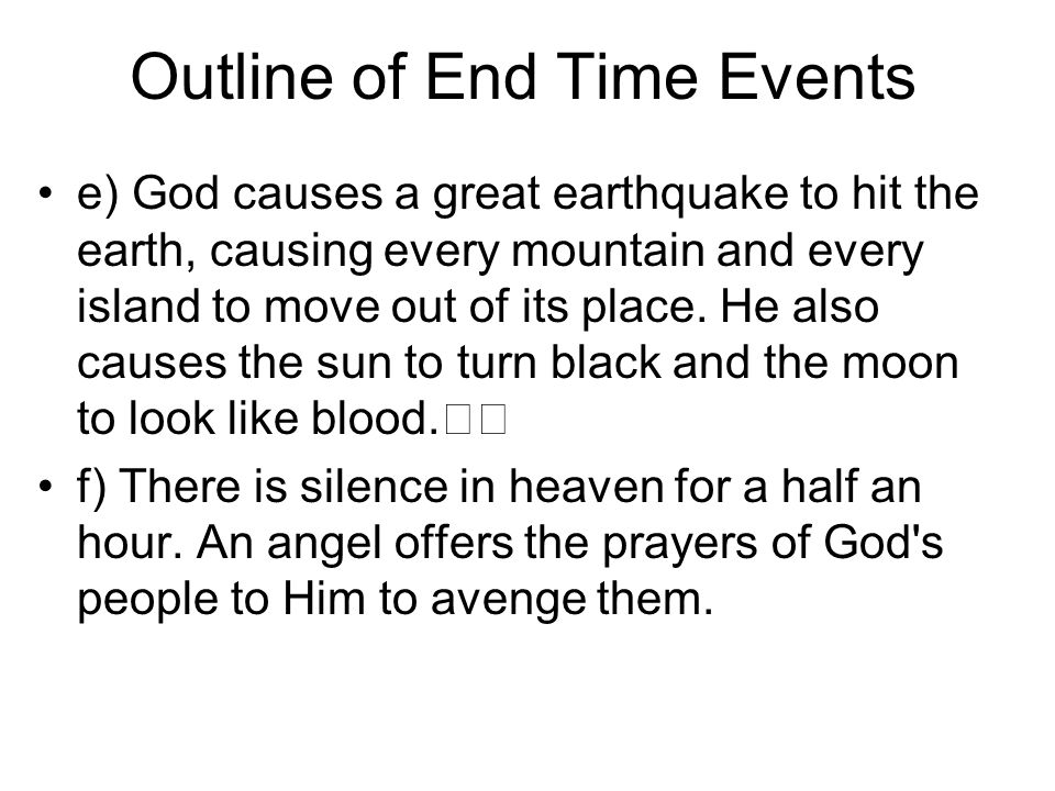 Outline of End Time Events e) God causes a great earthquake to hit the earth, causing every mountain and every island to move out of its place.