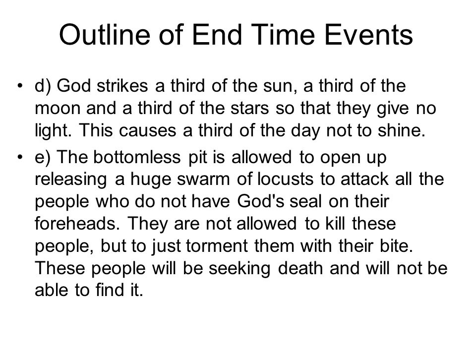 Outline of End Time Events d) God strikes a third of the sun, a third of the moon and a third of the stars so that they give no light.