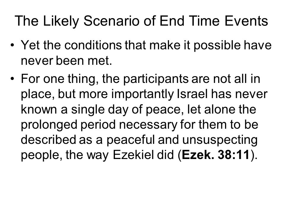 The Likely Scenario of End Time Events Yet the conditions that make it possible have never been met.