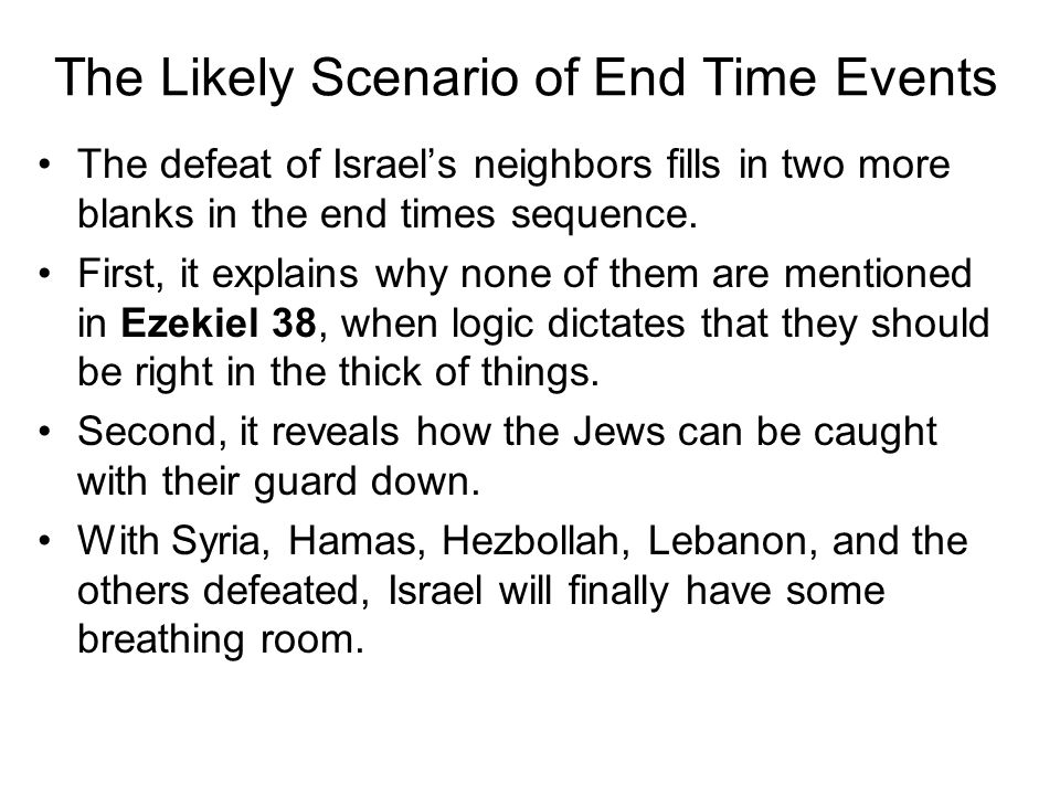 The Likely Scenario of End Time Events The defeat of Israel's neighbors fills in two more blanks in the end times sequence.