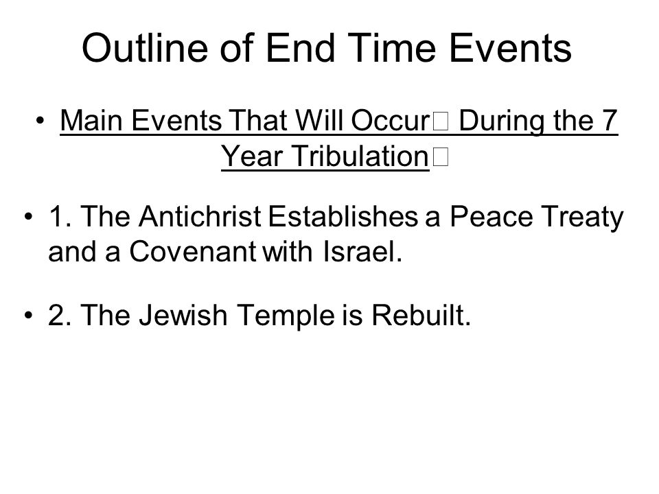 Outline of End Time Events Main Events That Will Occur During the 7 Year Tribulation 1.