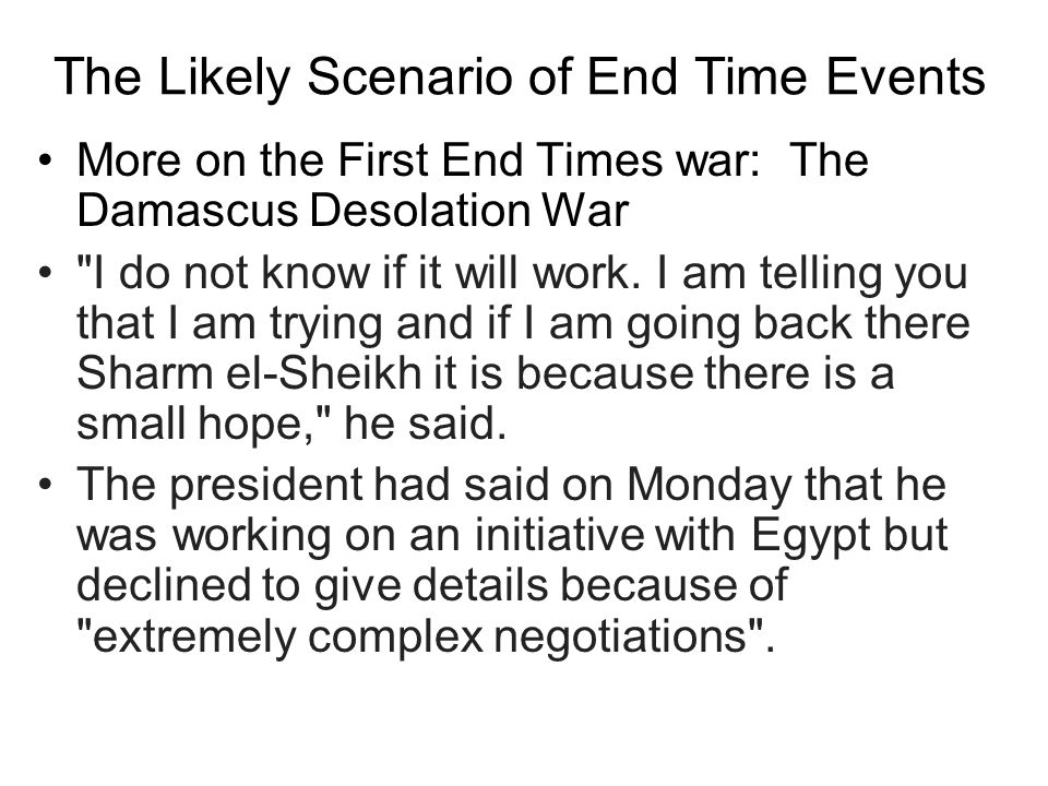The Likely Scenario of End Time Events More on the First End Times war: The Damascus Desolation War I do not know if it will work.
