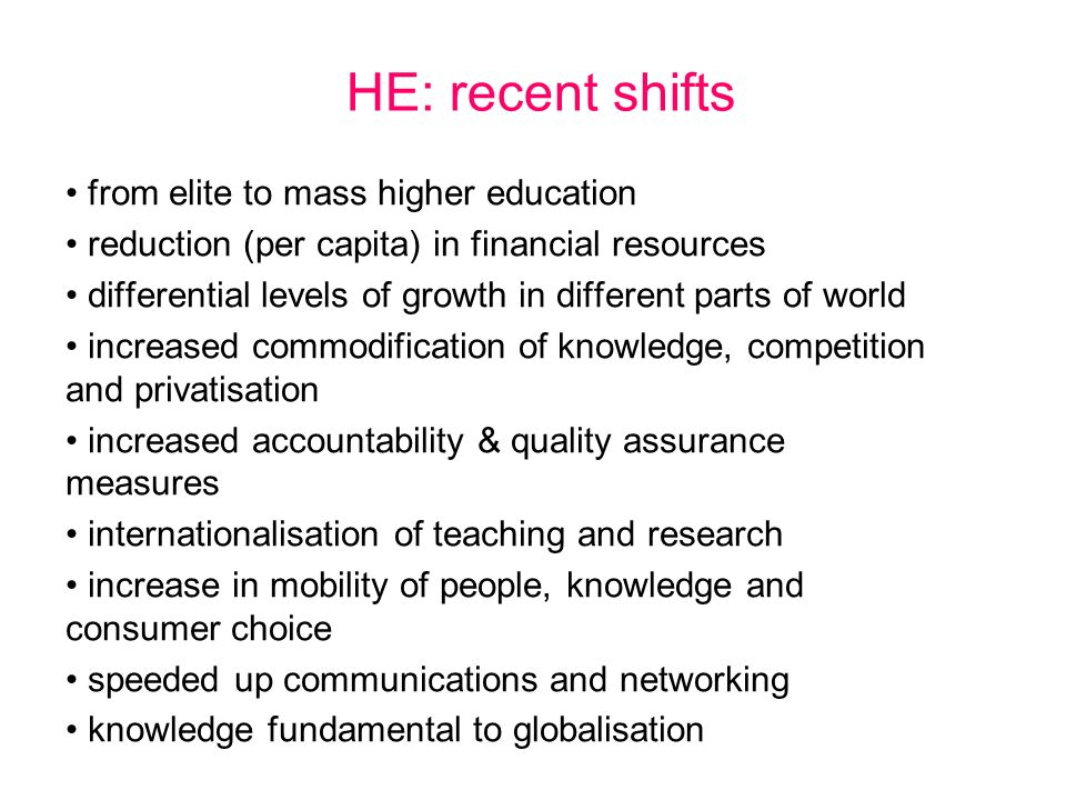 HE: recent shifts from elite to mass higher education reduction (per capita) in financial resources differential levels of growth in different parts o