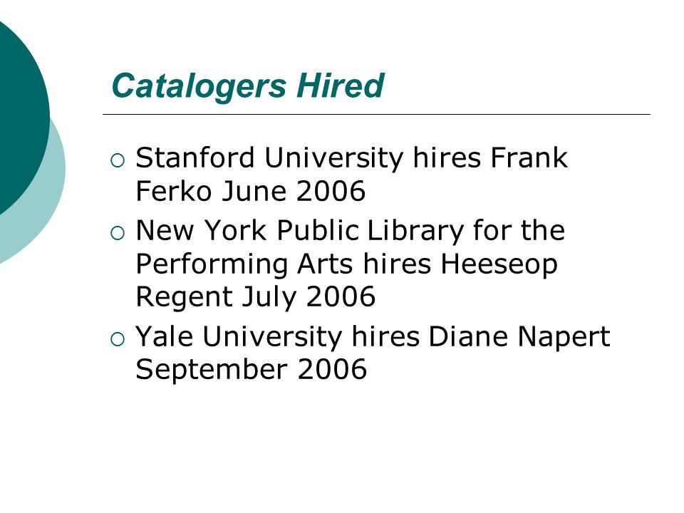 Catalogers Hired  Stanford University hires Frank Ferko June 2006  New York Public Library for the Performing Arts hires Heeseop Regent July 2006 