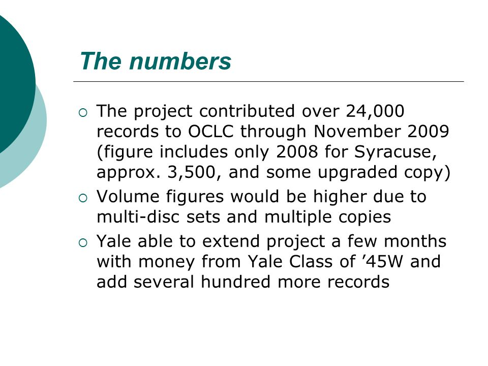 The numbers  The project contributed over 24,000 records to OCLC through November 2009 (figure includes only 2008 for Syracuse, approx. 3,500, and so