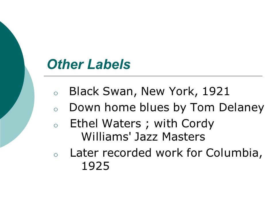 Other Labels o Black Swan, New York, 1921 o Down home blues by Tom Delaney o Ethel Waters ; with Cordy Williams' Jazz Masters o Later recorded work fo