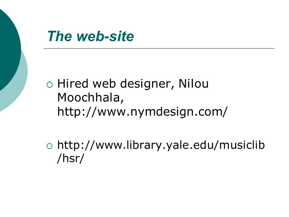 The web-site  Hired web designer, Nilou Moochhala, http://www.nymdesign.com/  http://www.library.yale.edu/musiclib /hsr/