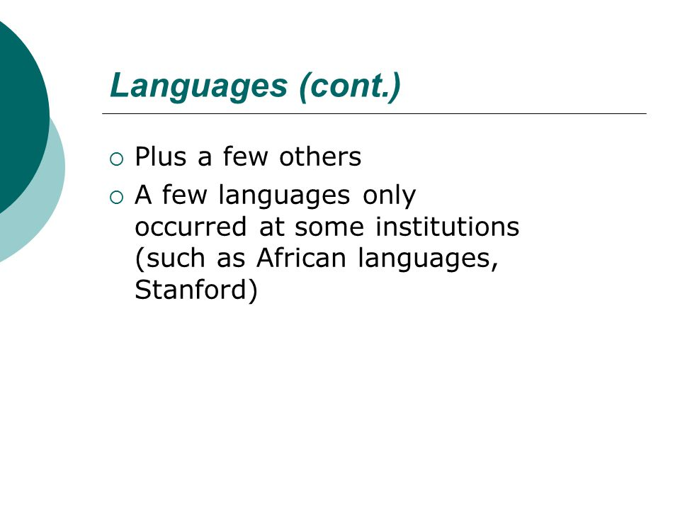 Languages (cont.)  Plus a few others  A few languages only occurred at some institutions (such as African languages, Stanford)