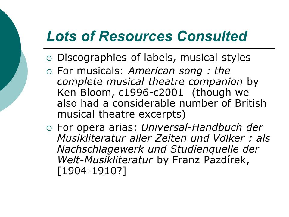 Lots of Resources Consulted  Discographies of labels, musical styles  For musicals: American song : the complete musical theatre companion by Ken Bl