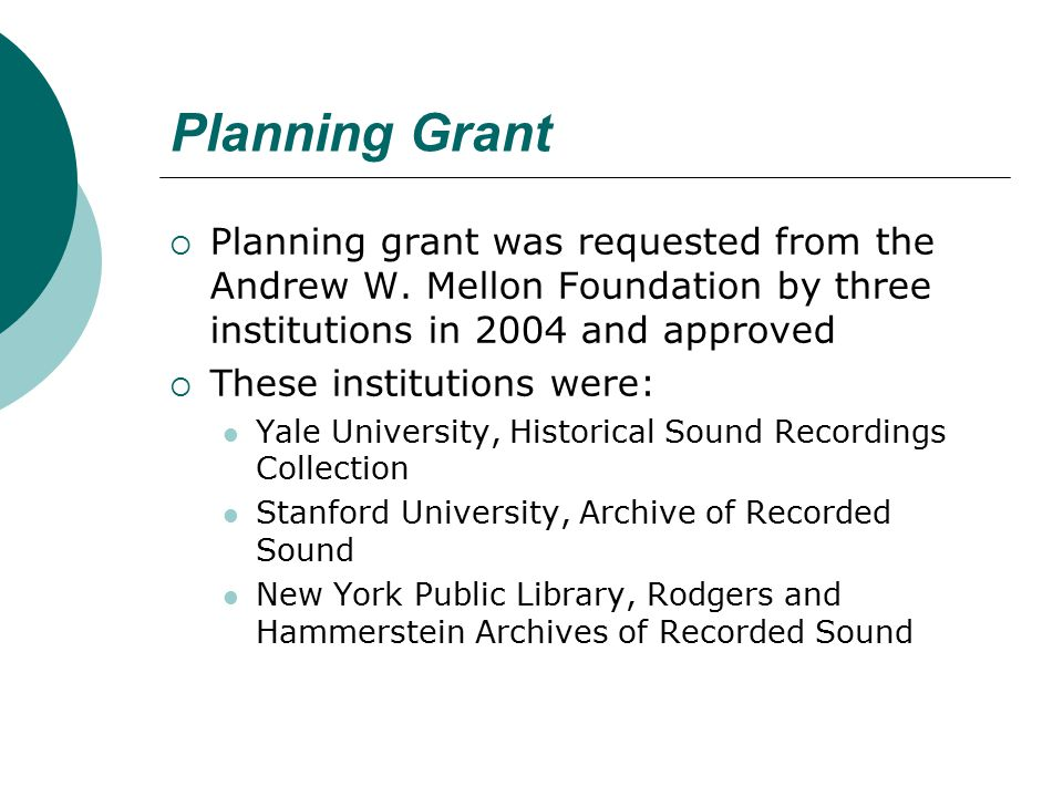 Planning Grant  Planning grant was requested from the Andrew W. Mellon Foundation by three institutions in 2004 and approved  These institutions wer