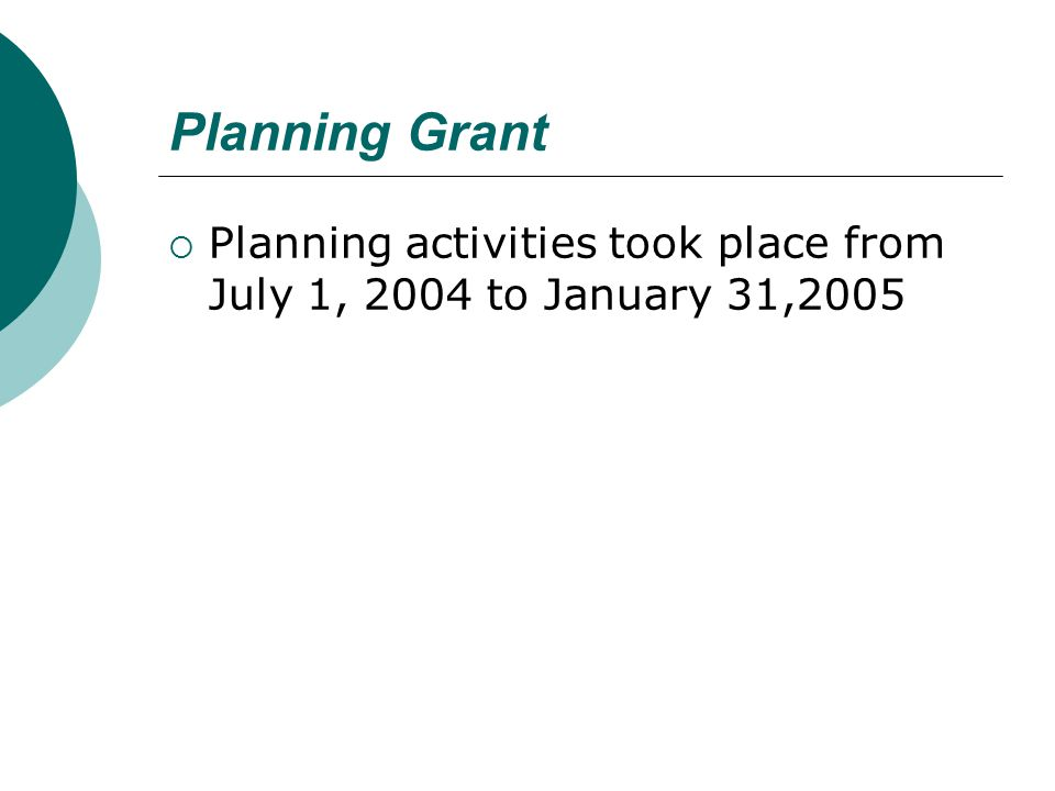 Planning Grant  Planning activities took place from July 1, 2004 to January 31,2005