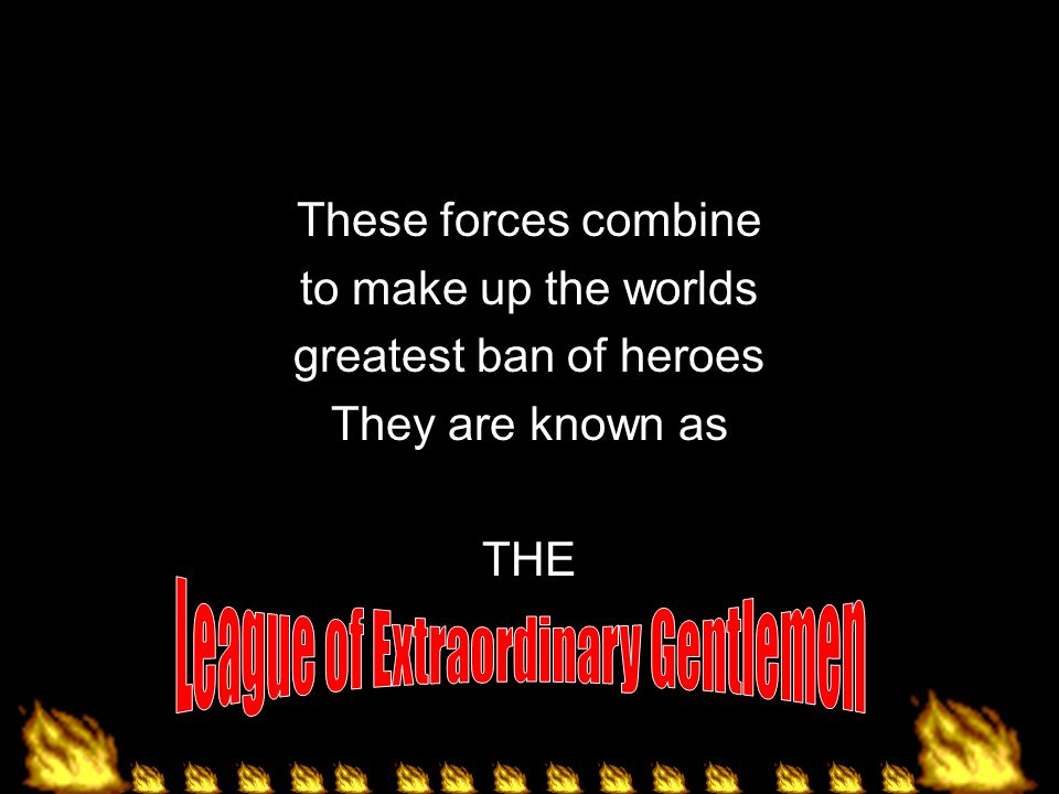 These forces combine to make up the worlds greatest ban of heroes They are known as THE