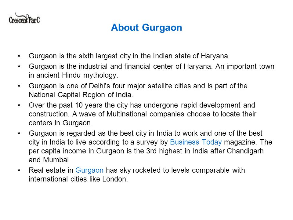 About Gurgaon Gurgaon is the sixth largest city in the Indian state of Haryana.