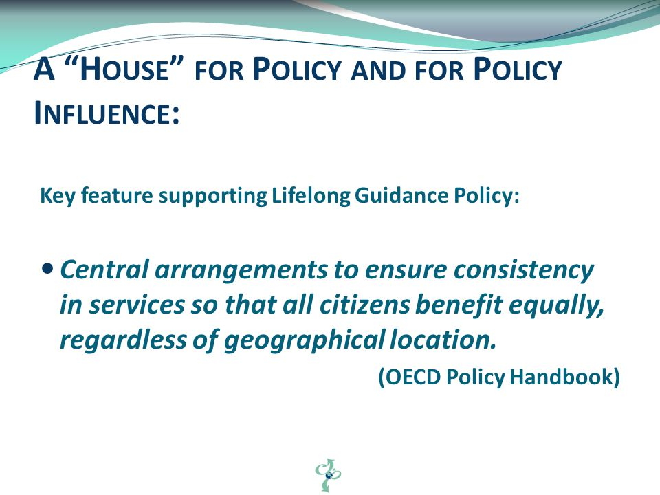 Key feature supporting Lifelong Guidance Policy: Central arrangements to ensure consistency in services so that all citizens benefit equally, regardless of geographical location.