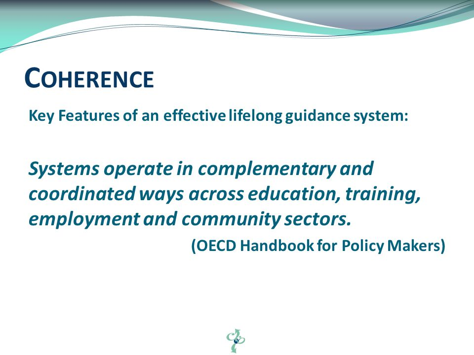 Key Features of an effective lifelong guidance system: Systems operate in complementary and coordinated ways across education, training, employment and community sectors.