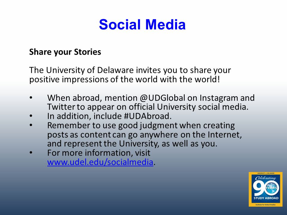 Social Media Share your Stories The University of Delaware invites you to share your positive impressions of the world with the world.