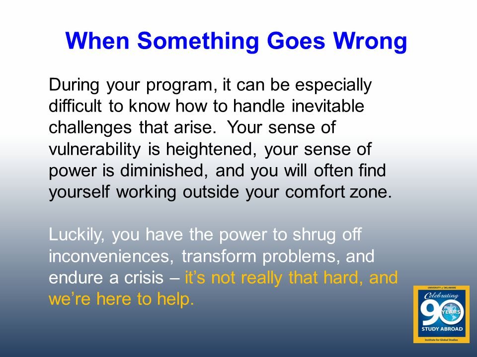 When Something Goes Wrong During your program, it can be especially difficult to know how to handle inevitable challenges that arise.