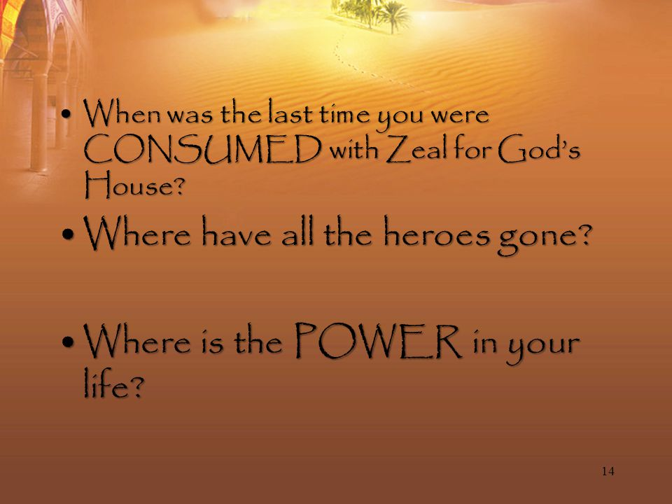 When was the last time you were CONSUMED with Zeal for God's House When was the last time you were CONSUMED with Zeal for God's House.