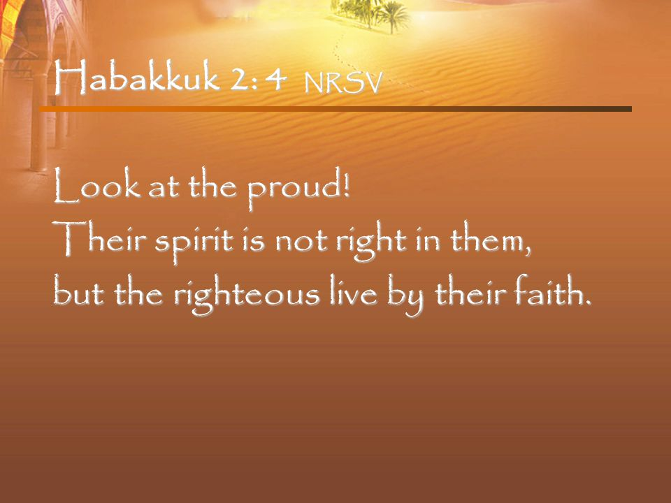 Habakkuk 2: 4 NRSV Look at the proud.