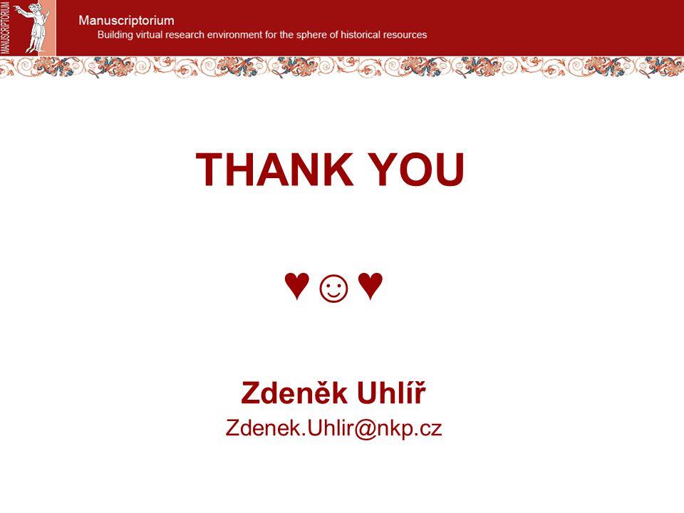 THANK YOU ♥☺♥ Zdeněk Uhlíř Zdenek.Uhlir@nkp.cz