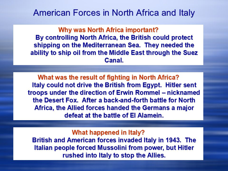 American Forces in North Africa and Italy Why was North Africa important? By controlling North Africa, the British could protect shipping on the Medit