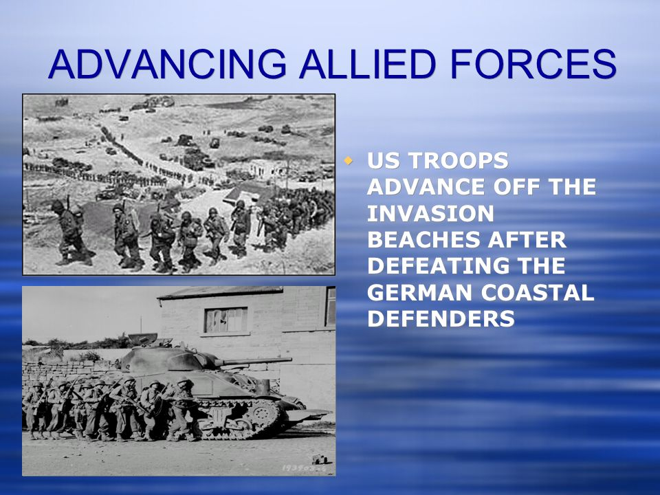 ADVANCING ALLIED FORCES  US TROOPS ADVANCE OFF THE INVASION BEACHES AFTER DEFEATING THE GERMAN COASTAL DEFENDERS