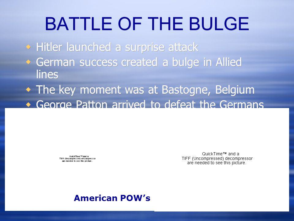 BATTLE OF THE BULGE  Hitler launched a surprise attack  German success created a bulge in Allied lines  The key moment was at Bastogne, Belgium  G