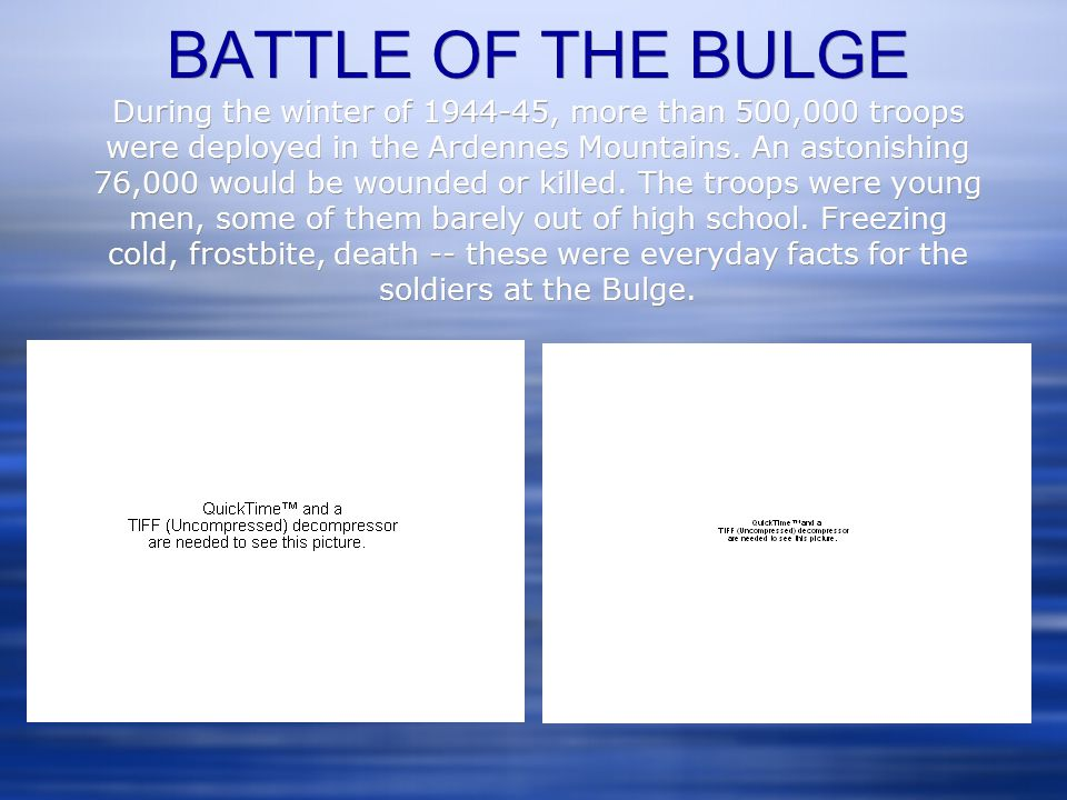 BATTLE OF THE BULGE During the winter of 1944-45, more than 500,000 troops were deployed in the Ardennes Mountains.