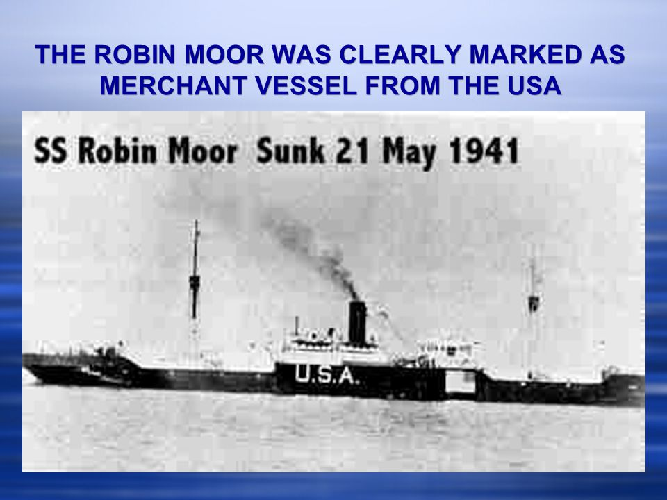 THE ROBIN MOOR WAS CLEARLY MARKED AS MERCHANT VESSEL FROM THE USA